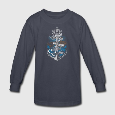 Smooth Sea Never Made A Skilled Sailor T Shirt - Kids' Long Sleeve T-Shirt