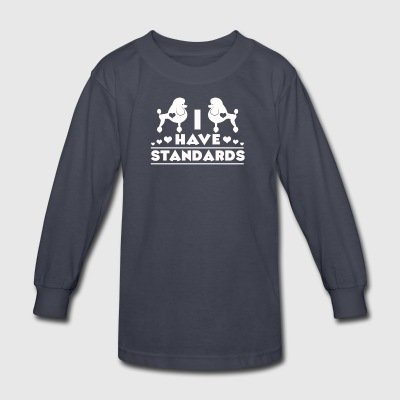 I Have Standards Shirt - Kids' Long Sleeve T-Shirt