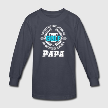 I Love Golf And Being A Papa T Shirt - Kids' Long Sleeve T-Shirt