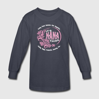 It's A Nana Thing T Shirt - Kids' Long Sleeve T-Shirt