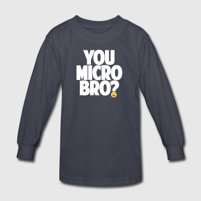 You Micro Bro? - Kids' Long Sleeve T-Shirt