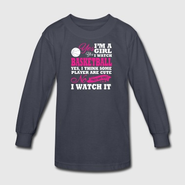 I'm A Girl, I Watch Basketball - Kids' Long Sleeve T-Shirt
