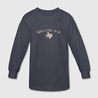 What a state I'm in. - Texas - Kids' Long Sleeve T-Shirt
