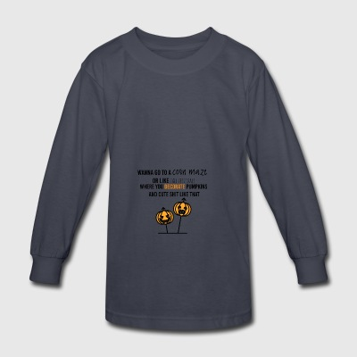 Wanna go to a corn maze - Kids' Long Sleeve T-Shirt