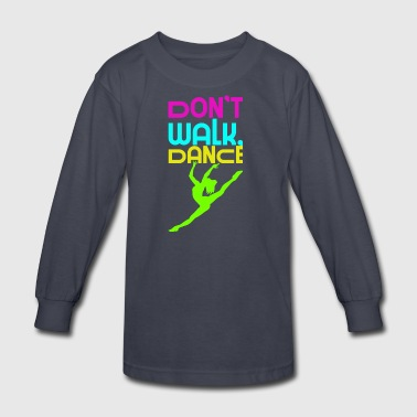 Dont Walk, Dance - Kids' Long Sleeve T-Shirt