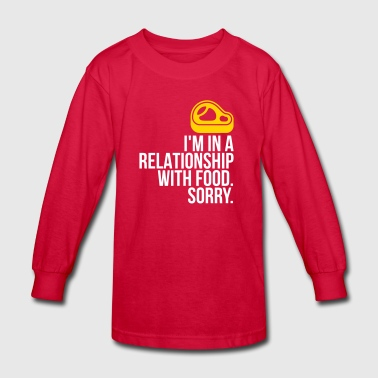 I Am In A Relationship With Food - Kids' Long Sleeve T-Shirt