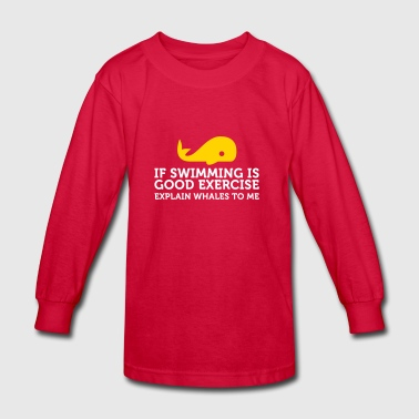 Swimming Keeps You Fit? Then Explain Whales! - Kids' Long Sleeve T-Shirt