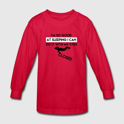 I am so good at sleeping - Kids' Long Sleeve T-Shirt