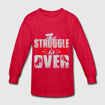The Struggle is Over - Kids' Long Sleeve T-Shirt