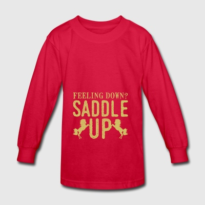Feeling Down Saddle Up and ride your horse - Kids' Long Sleeve T-Shirt
