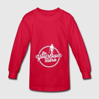 Be Your Own Hero - Kids' Long Sleeve T-Shirt