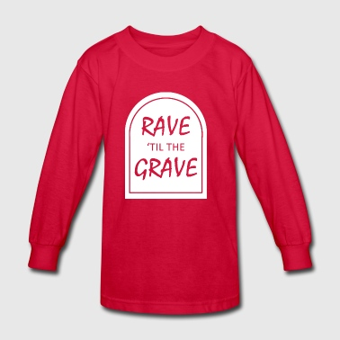 Rave 039 til the Grave - Kids' Long Sleeve T-Shirt