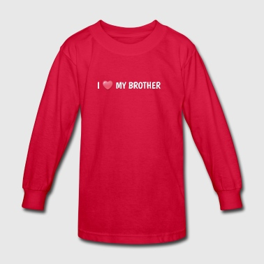 I LOVE MY BROTHER - Kids' Long Sleeve T-Shirt