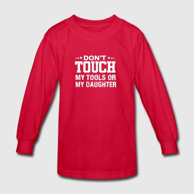 Dont Touch My Tools Or My Daughter Shirt - Kids' Long Sleeve T-Shirt