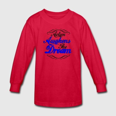 Action Awakens The Dream - Kids' Long Sleeve T-Shirt