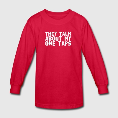 They talk about my one taps - Kids' Long Sleeve T-Shirt