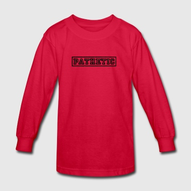pathetic - Kids' Long Sleeve T-Shirt
