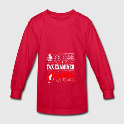 Be Nice To The Tax Examiner Santa Is Watching - Kids' Long Sleeve T-Shirt