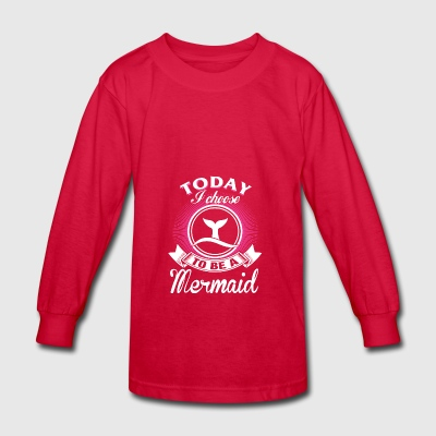 Today I choose to be a Mermaid shirt - Kids' Long Sleeve T-Shirt