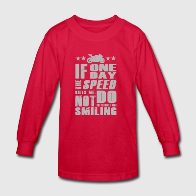 If One Day SPEED KILLS ME - Kids' Long Sleeve T-Shirt