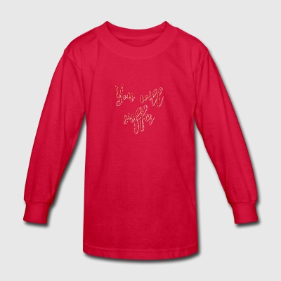 You will suffer red - Kids' Long Sleeve T-Shirt