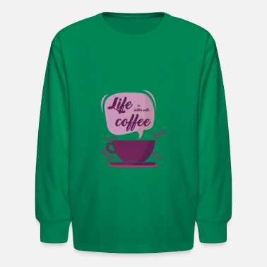Life is better with coffee - Kids' Longsleeve Shirt