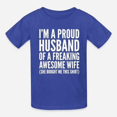 Husband And Wife Quotes Proud Husband Of A Freaking Awesome Wife - Kids' T-Shirt