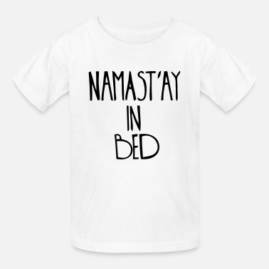 Namastay NAMASTAY IN BED - Kids' T-Shirt