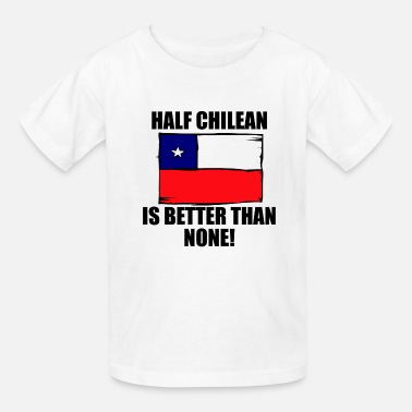 Chile Half Chilean Is Better Than None - Kids' T-Shirt