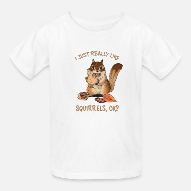 I Just Really Like Squirrels Ok Funny Squirrel - Kids' T-Shirt