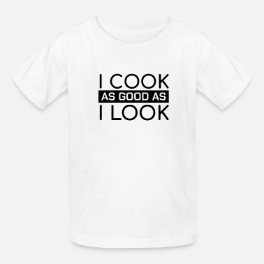 0eb4f086 Chef Quotes Funny Chef Quotes I Cook As Good As I Look Gift - Kids&#. Kids'  T-Shirt