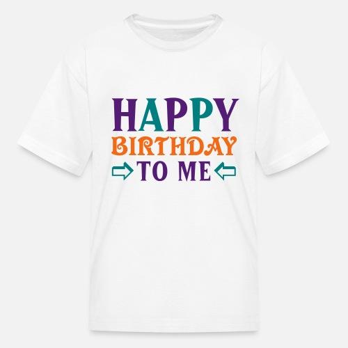 Kids T ShirtHappy Birthday To Me