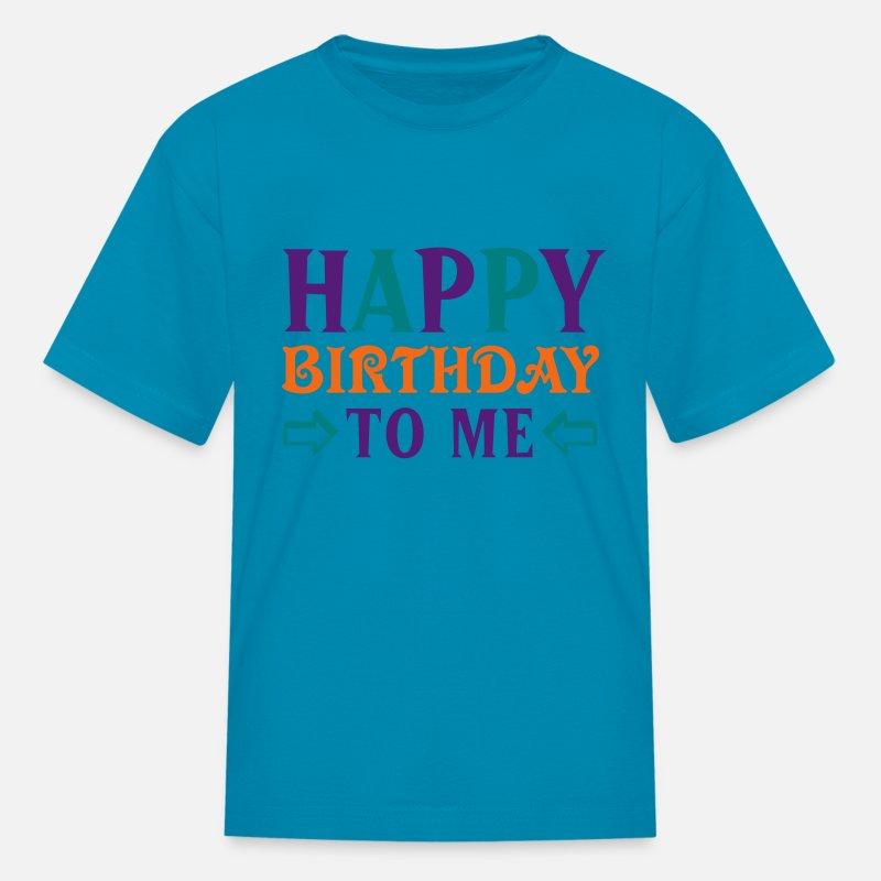 Happy Birthday To Me Kids T Shirt
