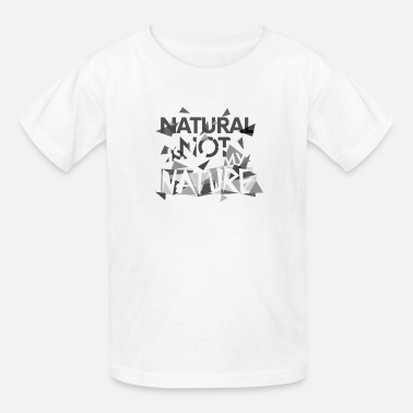 Natural Natural is not my nature - Kids' T-Shirt