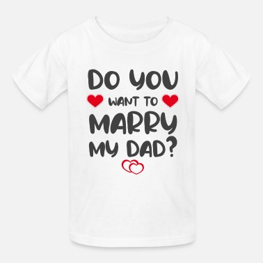 Marriage Do you want to marry my Dad? - Kids' T-Shirt