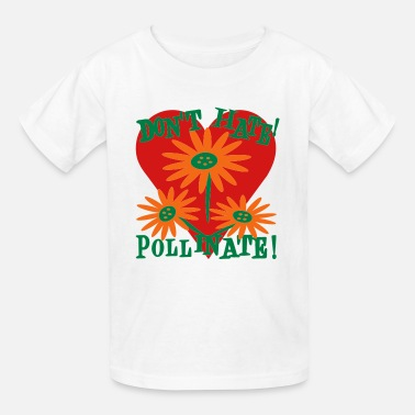 Pollinate Don't Hate, Pollinate With Flowers and Heart - Kids' T-Shirt