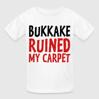 Bukkake has ruined my carpet! - Kids' T-Shirt