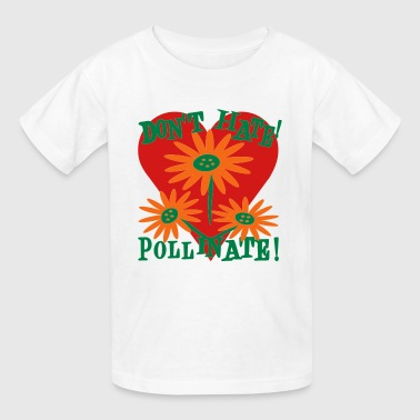 Don't Hate, Pollinate With Flowers and Heart - Kids' T-Shirt