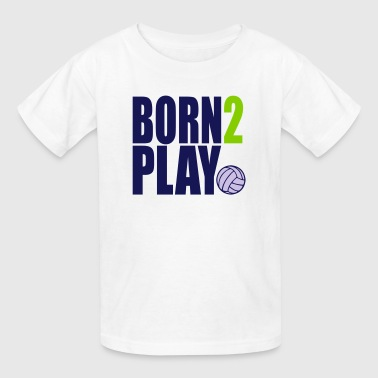 Born 2 Play Volleyball - Kids' T-Shirt