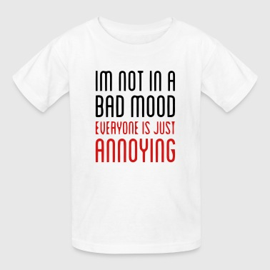 EVERYBODY IS ANNOYING! - Kids' T-Shirt