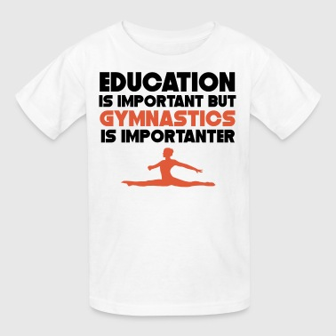 Education Is Important Gymnastics Is Importanter - Kids' T-Shirt