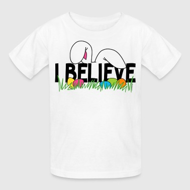Believe In The Easter Bunny - Kids' T-Shirt