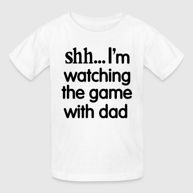 shh I'm watching the game with dad - Kids' T-Shirt
