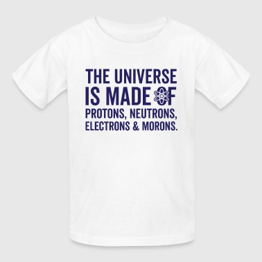 The Universe Is Made Of Morons - Kids' T-Shirt