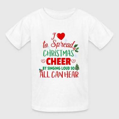 Spread Christmas by Singing Loud - Kids' T-Shirt
