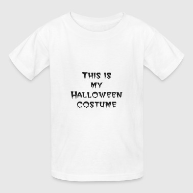 This is my Halloween costume - Kids' T-Shirt