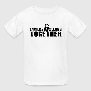Families Belong Together Immigrant  - Kids' T-Shirt