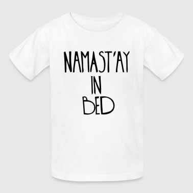Namastay In Bed NAMASTAY IN BED - Kids' T-Shirt