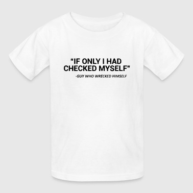 CHECK YOURSELF BEFORE YOU WRECK YOURSELF - Kids' T-Shirt