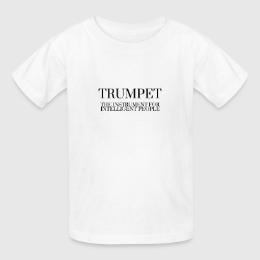TRUMPET The Instrument For Intelligent People - Kids' T-Shirt